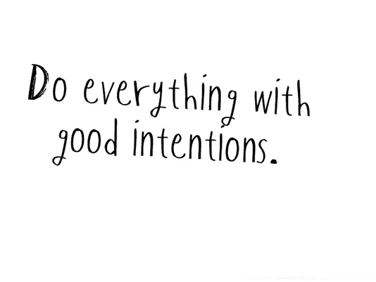 Do Everything With Good Intentions