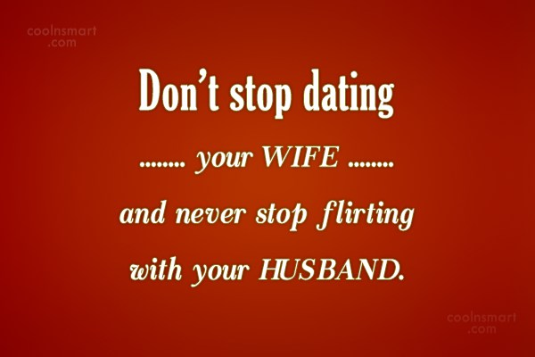 Quotes Dating Wife Stop Never Your
