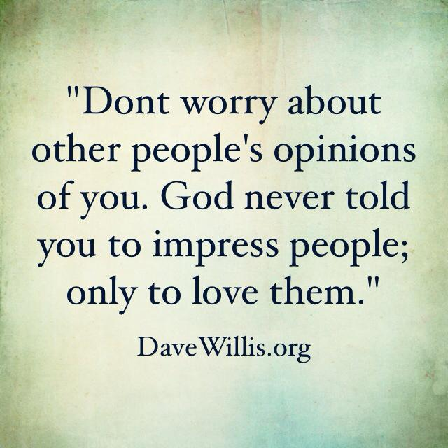 Dont Worry About Other Peoples Opinions Of You God Never Told You