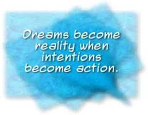 Dreams become reality when intention become action