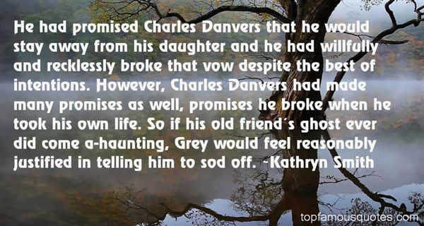 He had promised Charles Danvers that he would stay away from his daughter and he had willfully and recklessly broke that.. Kathryn Smith