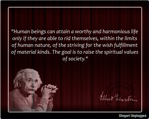Human Beings Can Attain A Worthy And Harmonious Life Only If They