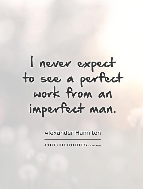 a look at perfection through imperfection Imperfection quotes: a unique collection over over 40 of the best quotes on  is  perfect, it means that you've decided to look beyond the imperfections.