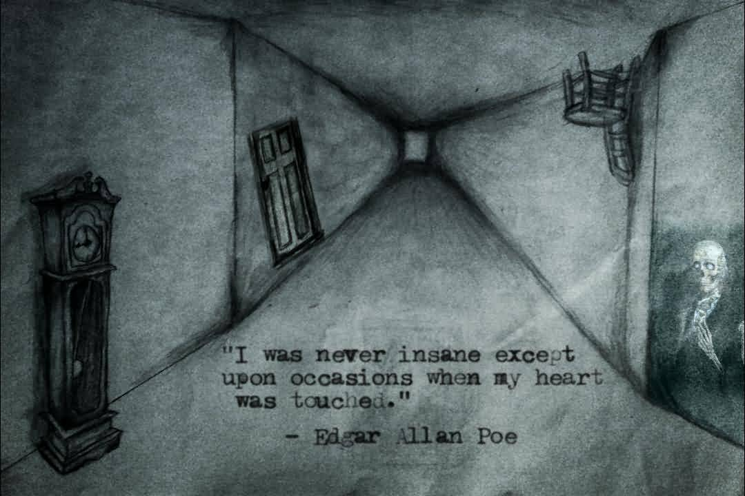 beautiful insanity quotes and sayings i was never really insane except upon occasions when my heart was touched edgar allan