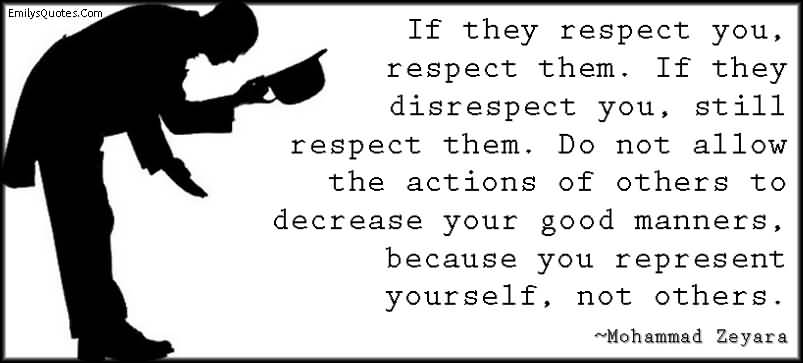 Respect People Who Disrespect You Quotes Quotes