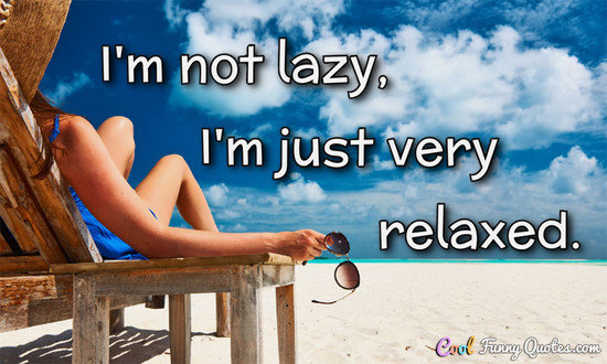 I M Not Lazy I M Just Very Relaxed