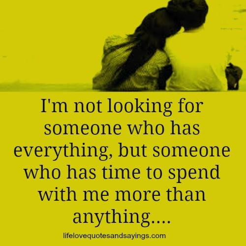 I Love You More Than Anything Quotes: I'm Not Looking For Someone Who Has Everything, But