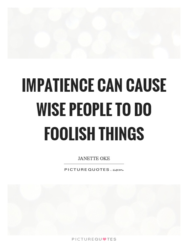 60 Very Beautiful Impatience Quotes And Sayings