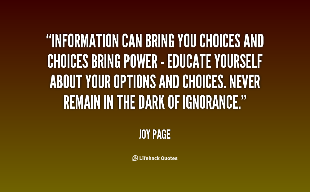 information can bring you choices and choices bring power educate
