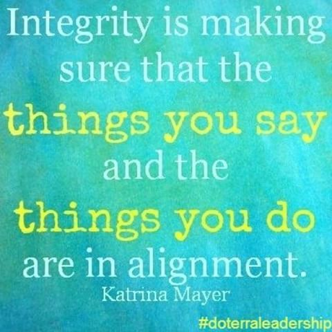 Integrity Is Making Sure The Things You Say And The Things You Do Are In  Alignment. Katrina Mayer