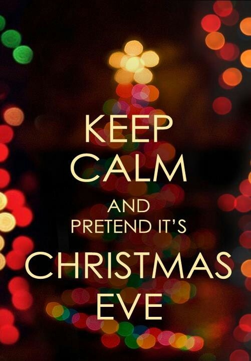 keep calm and pretend its christmas eve - Happy Christmas Eve Quotes