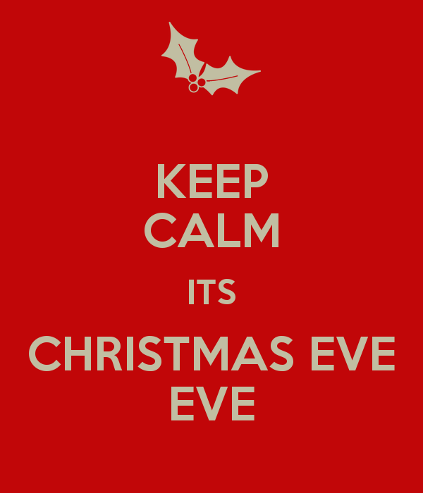 Its Christmas Eve.Keep Calm Its Christmas Eve