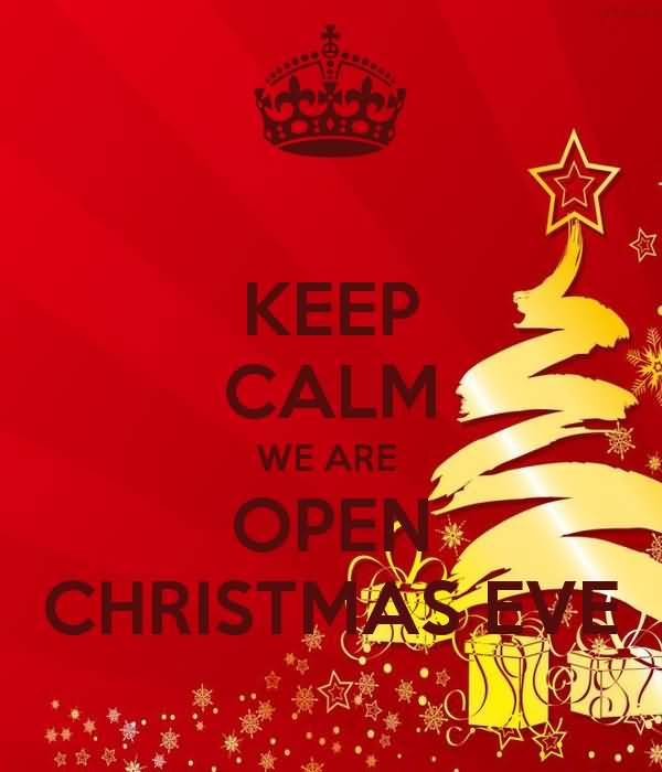 Open Christmas Day.Keep Calm We Are Open Christmas Eve