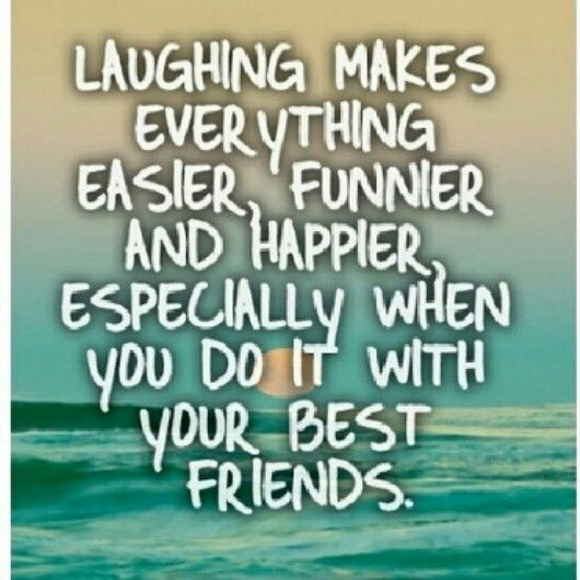 Laughing Makes Everything Easier, Funnier And Happier, Especially When You  Do It With Your