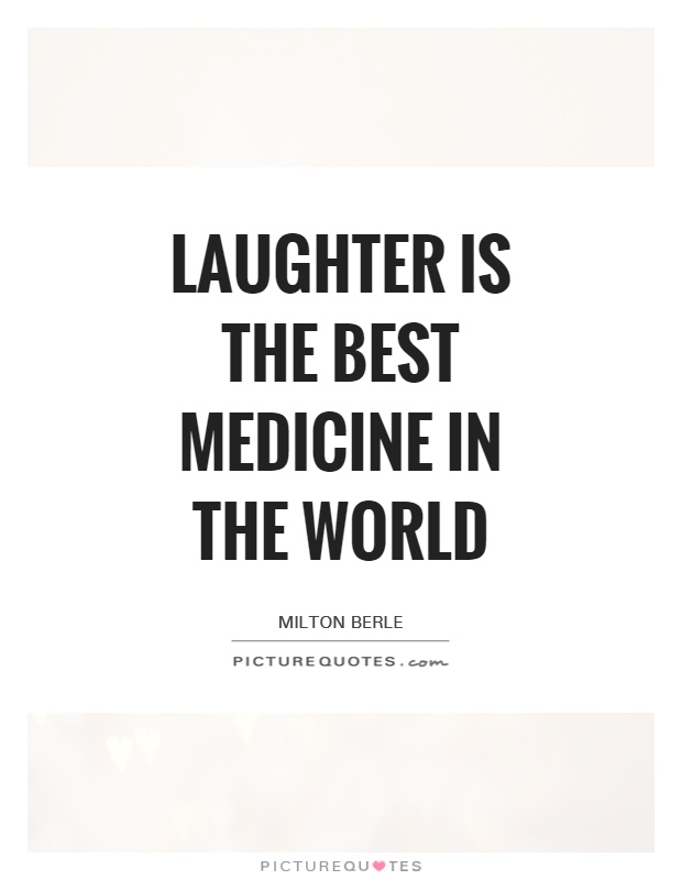 Laughter Is The Best Medicine In The World Milton Berle