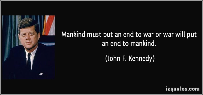 mankind must put an end to war before war puts an end to mankind meaning
