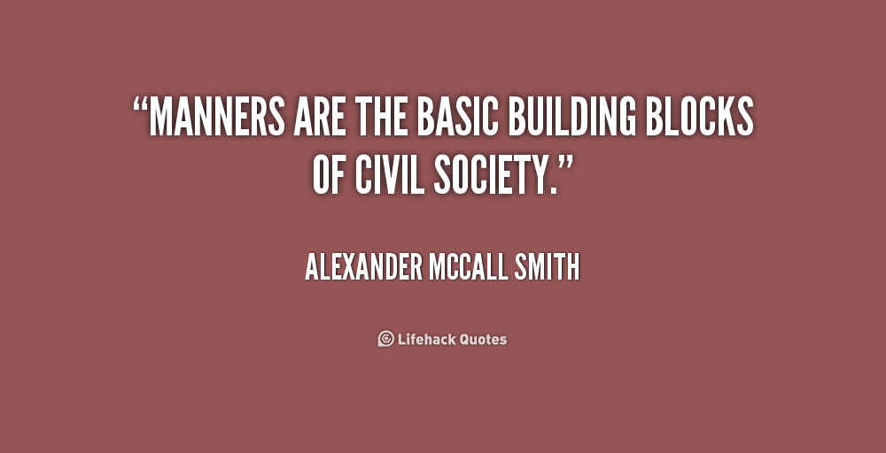 Manners are the basic building blocks of civil society alexander