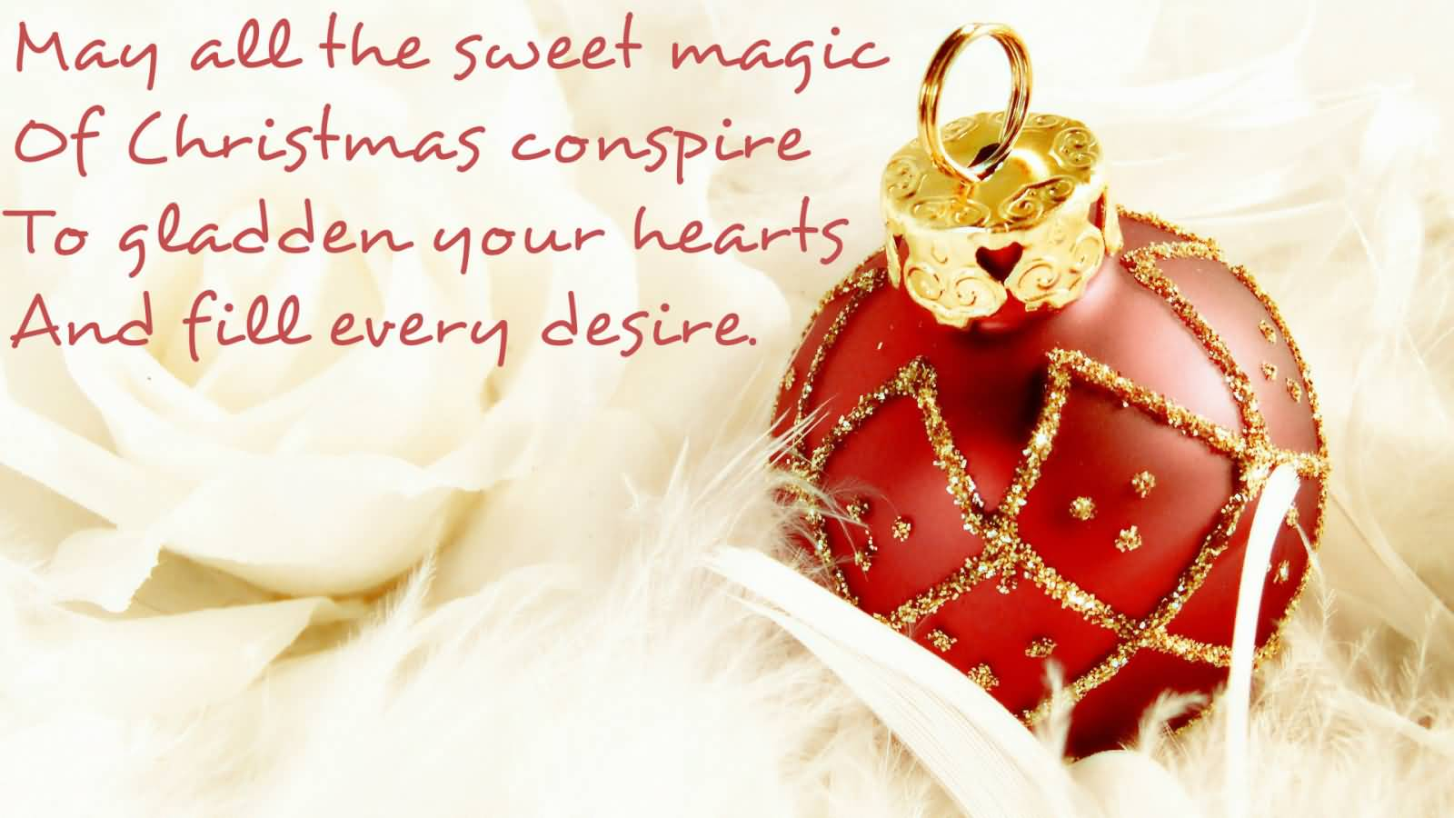 may all the sweet magic of christmas conspire to gladden your hearts and fill every desire merry christmas