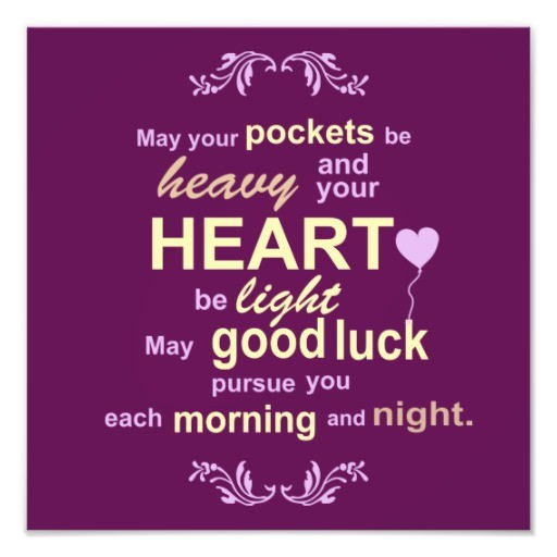 May Your Pockets Be Heavy And Your Heart Be Light May Good Luck