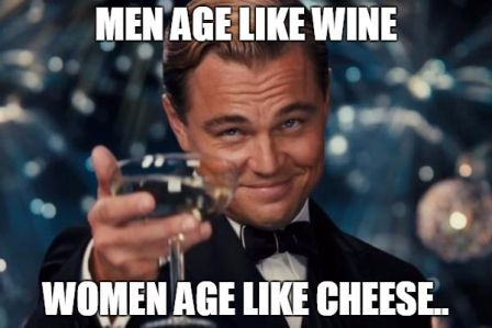 Funny Meme Expression : Men age like wine women age like cheese funny meme