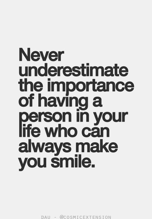 Never Underestimate The Importance Of Having A Person In Your Life Who Can  Always Make You