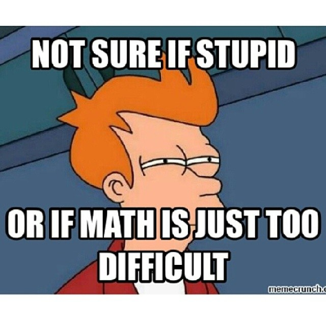 Not Sure If Stupid Or If Maths Is Just Too Difficult Funny Meme