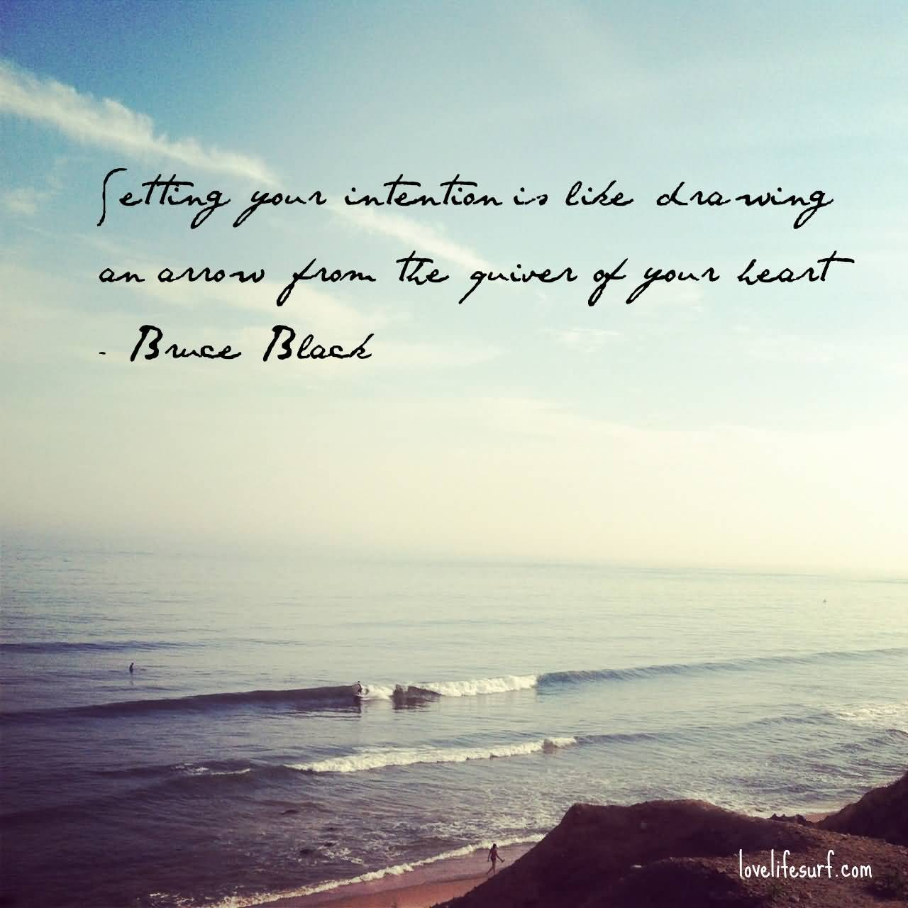 Setting your intention is like drawing an arrow from the quiver of your heart. Bruce Black
