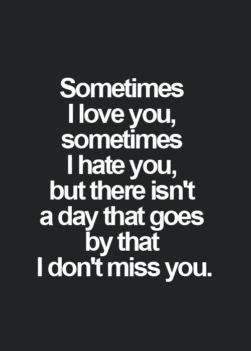 Love And Hate Quotes Beauteous Sometimes I Love You Sometimes I Hate You But There Isn't A Day
