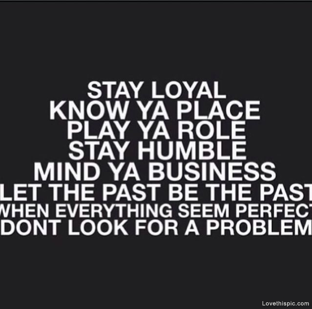 Stay Humble My Friends: 63 Top Loyalty Quotes And Sayings