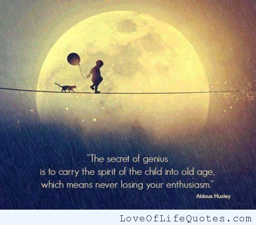 Quotes About Losing A Child Amusing The Secret Of Genius Is To Carry The Spirit Of The Child Into Old