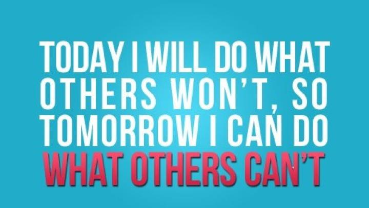 Today I Will Do What Others Wont So Tomorrow I Can Do What Others Can