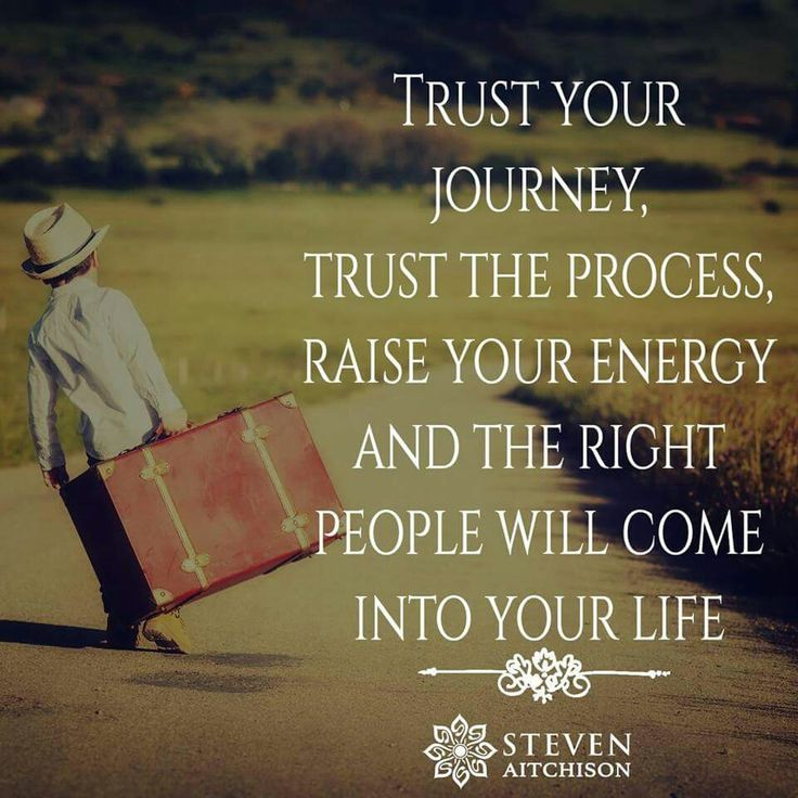 Trust Your Journey Trust The Process Raise Your Energy And The