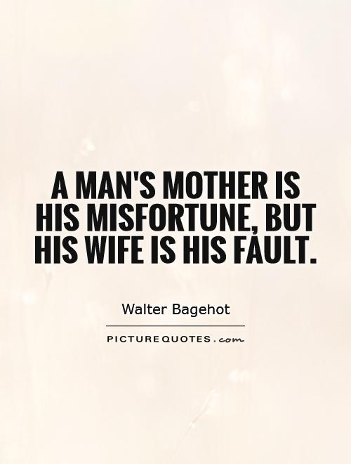 A Man S Mother Is His Misfortune But His Wife Is His Fault Walter