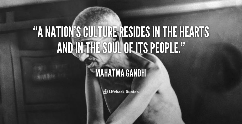 Quotes On Culture Prepossessing A Nation's Culture Resides In The Hearts And In The Soul Of Its