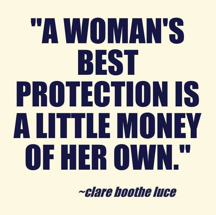 A Womans Best Protection Is A Little Money Of Her Own Clare Boothe