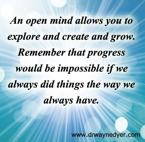 keeping open mind allows growth Keeping an open mind leads to greater success and happiness  you would  stand a better chance of creating the life you want, growing as a human  when  you have an open mind you allow yourself to attract opportunities and you insist  on.
