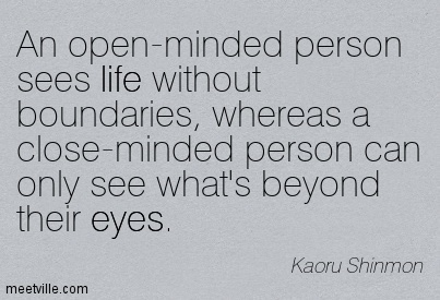 an open minded person sees life without boundaries whereas a close minded person