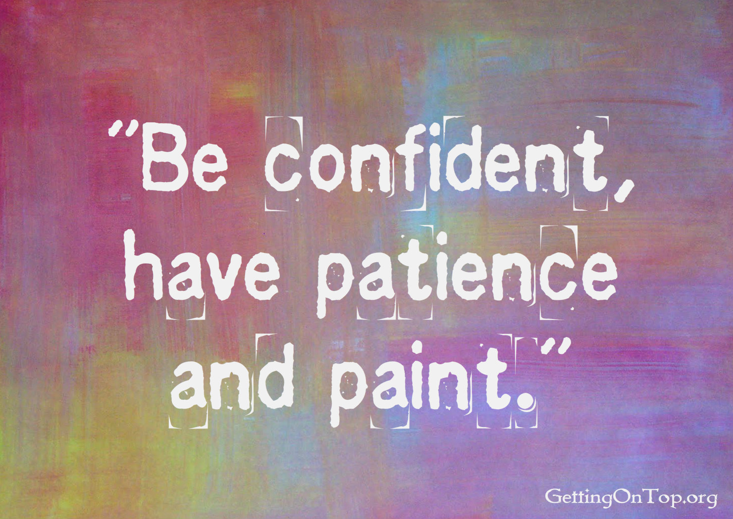Painting Quotes Extraordinary Be Confident Have Patence And Paint