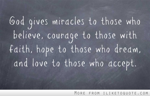 God Gives Miracles To Those Who Believe, Courage To Those With Faith, Hope  To