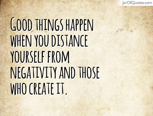 Merveilleux Good Things Happen When You Distance Yourself From Negativity And Those Who  Create It