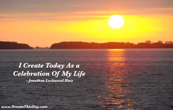 Celebrate Life Quotes Amazing I Create Today As A Celebration Of My Life