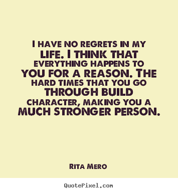 Quotes About Love Making It Through Hard Times : 64 Best No Regret Quotes And Sayings