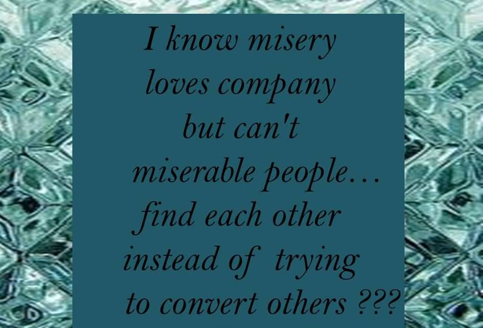 62 Best Misery Quotes And Sayings · Quotes About Misery Loves Company  Quotesgram