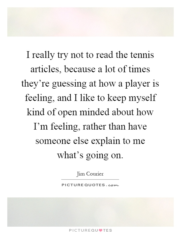I Really Try Not To Read The Tennis Articles Because A Lot Of Times