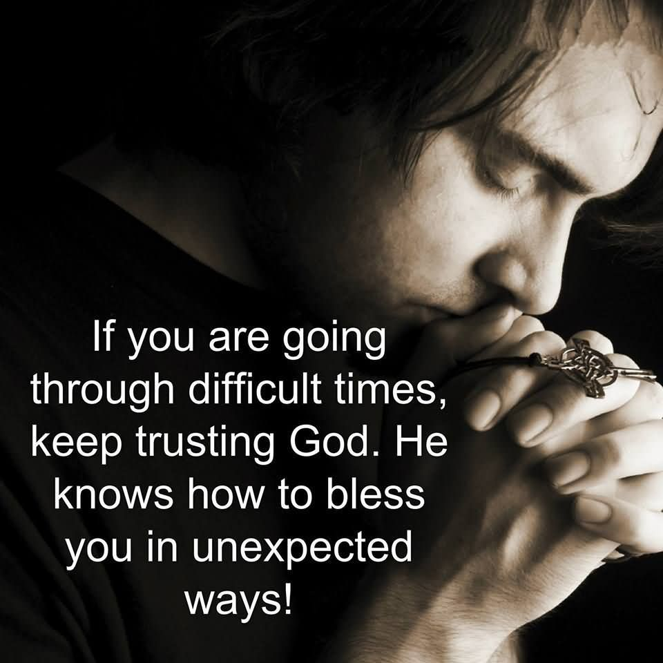 If you are going through difficult times, keep trusting God. He knows how to bless you in unexpected ways.