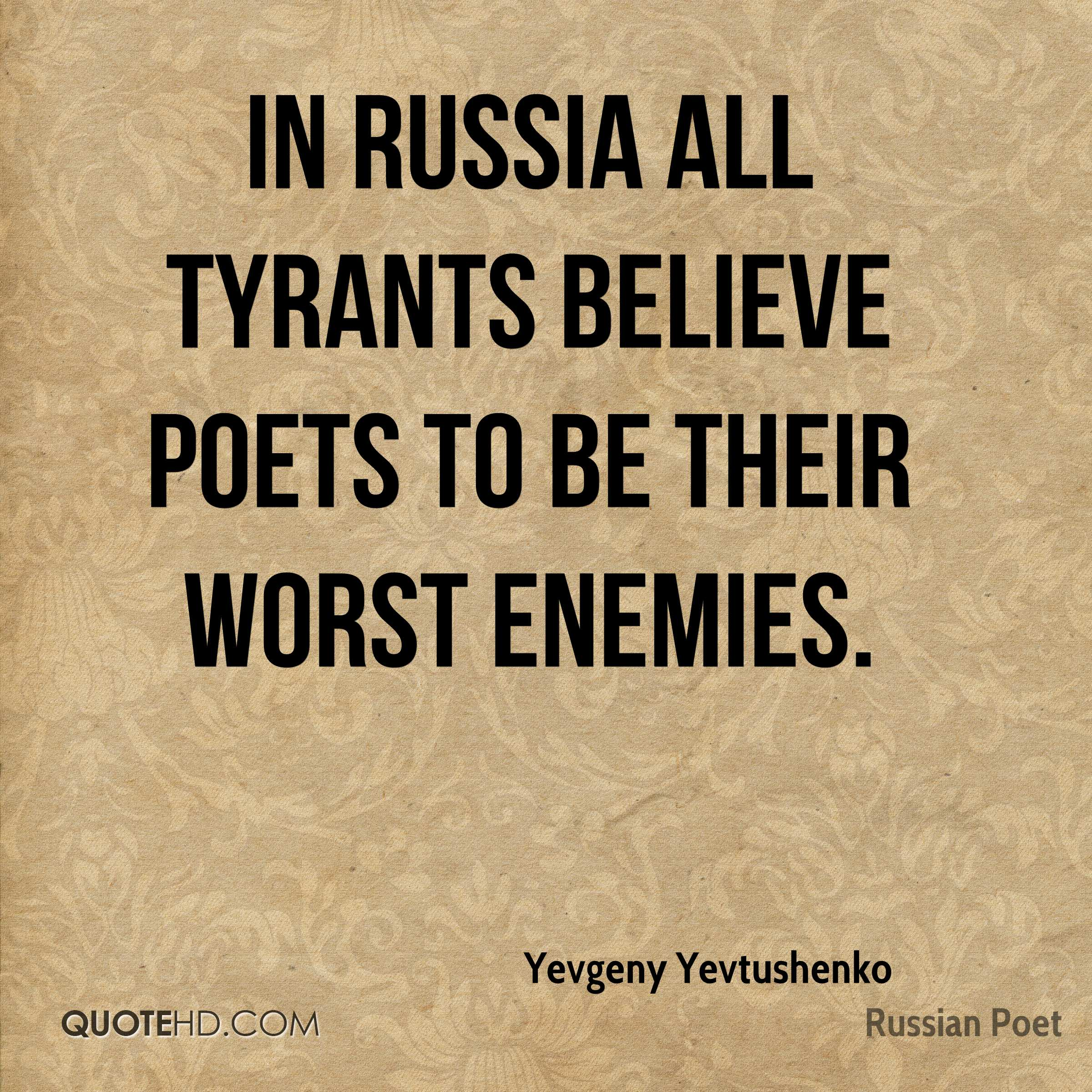 Percy bysshe shelley quotes quotesgram - In Russia All Tyrants Believe Poets To Be Their Worst Enemies Yevgeny Yevtushenko