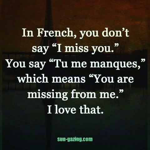 In French You Dont Say I Miss You You Say Tu Me Manques Which Means