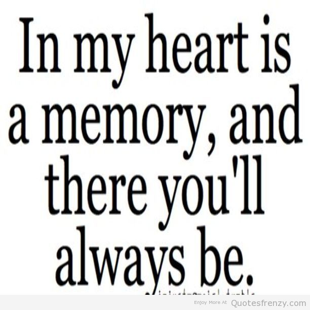 Nice In My Heart Is A Memory, And There Youu0027ll Always Be