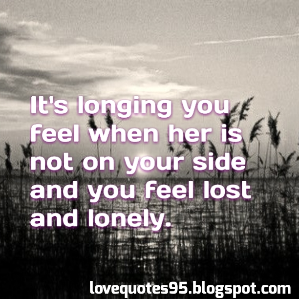 Its Longing You Feel When Her Is Not On Your Side And You Feel Lost And
