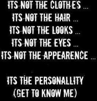 Its Not The Clothes Its Not The Hair Its Not The Looks Its